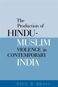Book The Production of Hindu-Muslim Violence in Contemporary India by Paul R. Brass