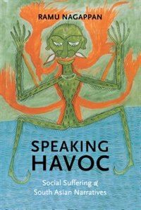 Book Speaking Havoc: Social Suffering and South Asian Narratives by Ramu Nagappan