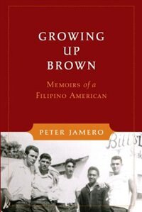 Book Growing Up Brown: Memoirs of a Filipino American by Peter M. Jamero