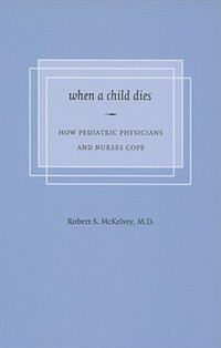 When a Child Dies: How Pediatric Physicians and Nurses Cope