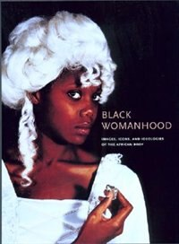 Black Womanhood: Images, Icons, and Ideologies of the African Body by Barbara Thompson