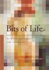 Book Bits of Life: Feminism at the Intersections of Media, Bioscience, and Technology by Anneke M. Smelik