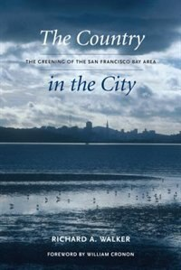 Book The Country in the City: The Greening of the San Francisco Bay Area by Richard A. Walker