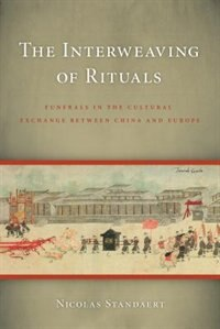 Book The Interweaving of Rituals: Funerals in the Cultural Exchange between China and Europe by Nicolas Standaert