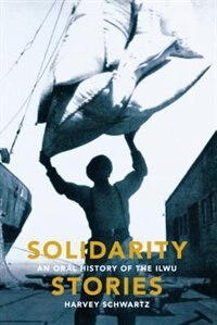 Book Solidarity Stories: An Oral History of the ILWU by Harvey Schwartz