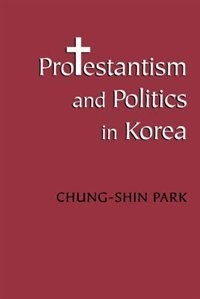 Book Protestantism and Politics in Korea by Chung-shin Park
