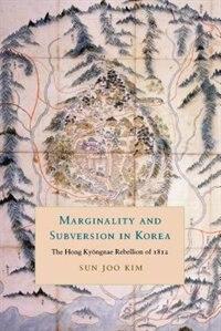 Book Marginality and Subversion in Korea: The Hong Kyongnae Rebellion of 1812 by Sun Joo Kim