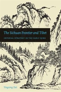 Book The Sichuan Frontier and Tibet: Imperial Strategy in the Early Qing by Yingcong Dai
