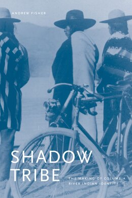 Book Shadow Tribe: The Making of Columbia River Indian Identity by Andrew H. Fisher