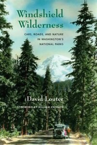 Book Windshield Wilderness: Cars, Roads, and Nature in Washingtons National Parks by David Louter