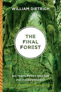 Book The Final Forest: Big Trees, Forks, and the Pacific Northwest by William Dietrich