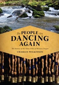 Book The People Are Dancing Again: The History of the Siletz Tribe of Western Oregon by Charles Wilkinson