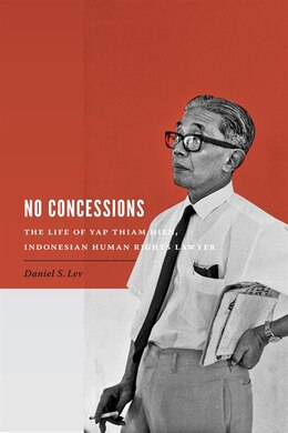 Book No Concessions: The Life of Yap Thiam Hien, Indonesian Human Rights Lawyer by Daniel S. Lev