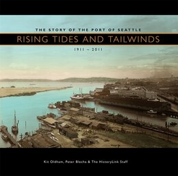 Book Rising Tides and Tailwinds: The Story of the Port of Seattle, 1911-2011 by Kit Oldham