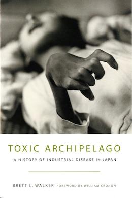 Book Toxic Archipelago: A History of Industrial Disease in Japan by Brett L. Walker