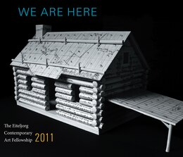 Book We Are Here: The Eiteljorg Contemporary Art Fellowship 2011 by Jennifer Complo McNutt