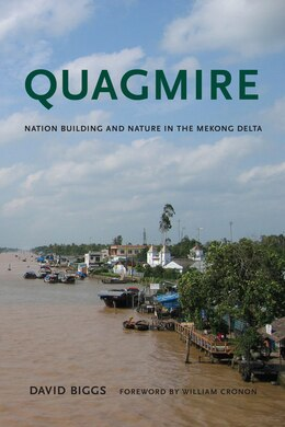 Book Quagmire: Nation-Building and Nature in the Mekong Delta by David Andrew Biggs