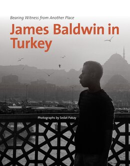 Book James Baldwin in Turkey: Bearing Witness from Another Place by Sedat Pakay