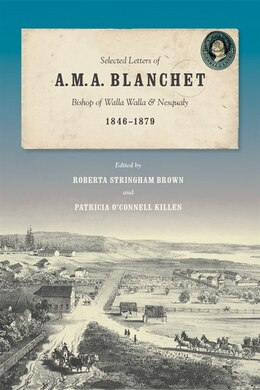 Book Selected Letters of A. M. A. Blanchet: Bishop of Walla Walla and Nesqualy (1846-1879) by Roberta Stringham Brown