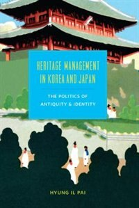 Book Heritage Management in Korea and Japan: The Politics of Antiquity and Identity by Hyung Il Pai