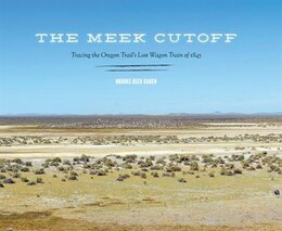 Book The Meek Cutoff: Tracing the Oregon Trails Lost Wagon Train of 1845 by Brooks Geer Ragen