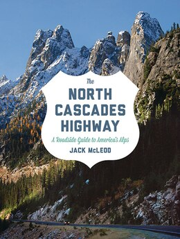 Book The North Cascades Highway: A Roadside Guide by Jack McLeod