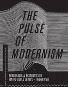 The Pulse of Modernism: Physiological Aesthetics in Fin-de-Siècle Europe