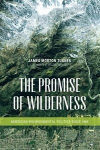 Book The Promise of Wilderness: American Environmental Politics since 1964 by James Morton Turner
