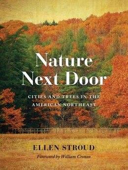 Book Nature Next Door: Cities and Trees in the American Northeast by Ellen Stroud