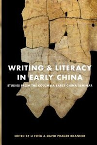 Book Writing and Literacy in Early China: Studies from the Columbia Early China Seminar by Feng Li