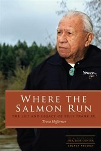 Book Where the Salmon Run: The Life and Legacy of Bill Frank Jr. by Trova Heffernan
