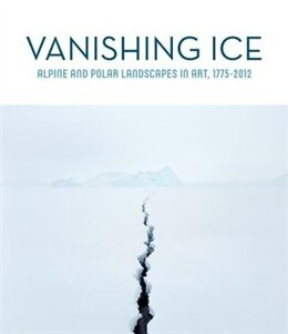 Book Vanishing Ice: Alpine and Polar Landscapes in Art, 1775-2012 by Barbara C. Matilsky