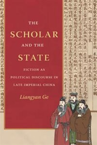 Book The Scholar and the State: Fiction as Political Discourse in Late Imperial China by Liangyan Ge