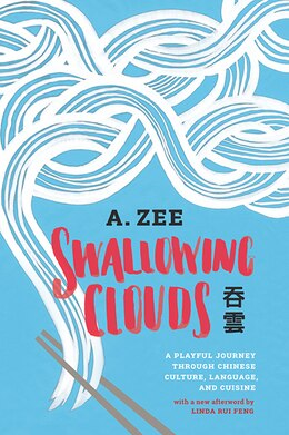 Book Swallowing Clouds: A Playful Journey through Chinese Culture, Language, and Cuisine by Anthony Zee