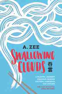 Swallowing Clouds: A Playful Journey through Chinese Culture, Language, and Cuisine by Anthony Zee