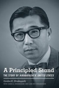 Book A Principled Stand: The Story of Hirabayashi v. United States by Gordon K. Hirabayashi