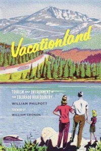 Book Vacationland: Tourism and Environment in the Colorado High Country by William Philpott