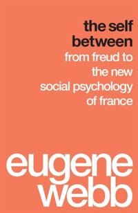 Book The Self Between: From Freud to the New Social Psychology of France by Eugene Webb