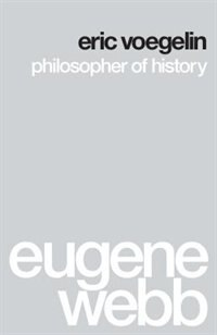 Book Eric Voegelin: Philosopher of History by Eugene Webb