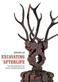 Book Excavating the Afterlife: The Archaeology of Early Chinese Religion by Guolong Lai