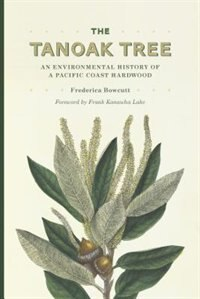 Book The Tanoak Tree: An Environmental History of a Pacific Coast Hardwood by Frederica Bowcutt