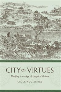 Book City of Virtues: Nanjing in an Age of Utopian Visions by Chuck Wooldridge
