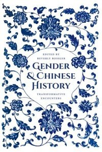 Book Gender and Chinese History: Transformative Encounters by Beverly Jo Bossler