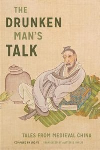 Book The Drunken Mans Talk: Tales from Medieval China by Luo Ye