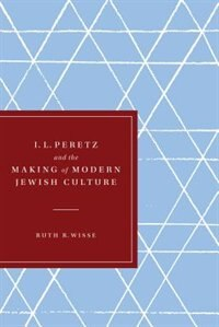Book I. L. Peretz and the Making of Modern Jewish Culture by Ruth R. Wisse