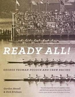 Book Ready All! George Yeoman Pocock and Crew Racing by Gordon Newell