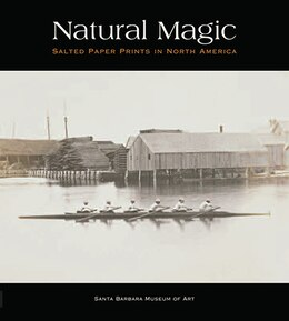 Book Natural Magic: Salted Paper Prints in North America by Jordan Bear