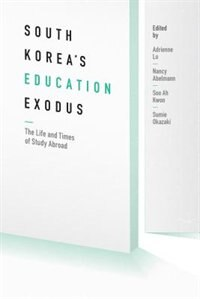 Book South Koreas Education Exodus: The Life and Times of Early Study Abroad by Adrienne Lo