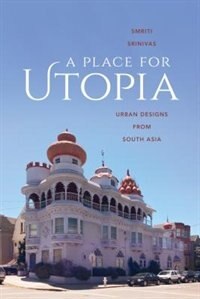 Book A Place for Utopia: Urban Designs from South Asia by Smriti Srinivas