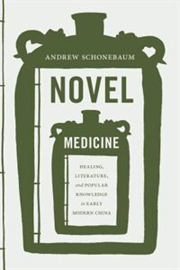 Book Novel Medicine: Healing, Literature, and Popular Knowledge in Early Modern China by Andrew Schonebaum